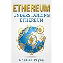Ethereum Trading: The Ultimate Guide to Understand the World of Ethereum, Ethereum Mining, Ethereum Investing Techniques, Programming, Ether And Blockchain Technology
