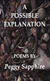 A Possible Explanation : Poems by Peggy Sapphire, Peggy Sapphire, 1883458765