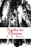 Together for Christmas, L. A. Shute, 1453746048
