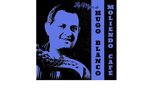 Moliendo Café: Lo Mejor de Hugo Blanco by Hugo Blanco on Amazon Music - Amazon.com