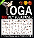 Yoga: 100 Key Yoga Poses and Postures Picture Book for Beginners and Advanced Yoga Practitioners: The Ultimate Guide For Total Mind and Body Fitness (Yoga ... Books) (Meditation and Yoga by Sam Siv 3)