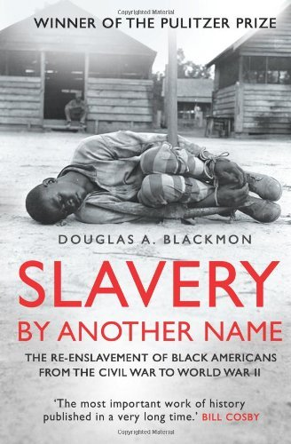 Books : Slavery by Another Name: The Re-enslavement of Black Americans from the Civil War to World War Two by Douglas A. Blackmon (2012-10-04)