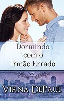 Dormindo com o Irmão Errado (Portuguese Edition) (Dormindo com os Solteirões Livro 1) por [DePaul, Virna]