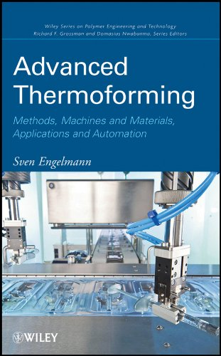Advanced Thermoforming  Methods  Machines And Materials  Applications And Automation  Wiley Series On Polymer Engineering And Technology