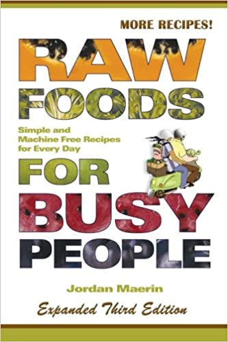 Raw foods for busy people simple and machine free recipes for every raw foods for busy people simple and machine free recipes for every day jordan maerin 9780977485864 books amazon forumfinder Images