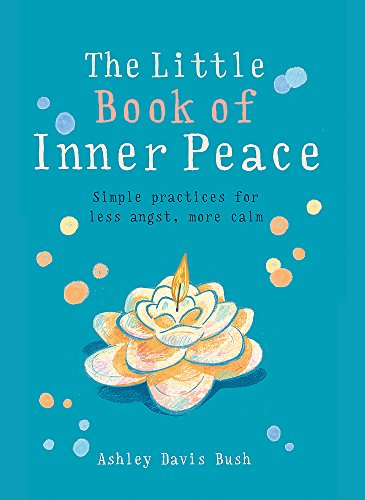 Little Book of Inner Peace: Simple practices for less angst, more calm