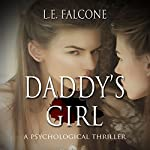 Daddy's Girl: A Psychological Thriller | L. E. Falcone