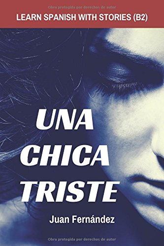 Learn Spanish with Stories (B2): Una chica triste - Spanish Intermediate / Upper Intermediate Tapa blanda – 30 mar 2017 Juan Fernández Independently published 1520872690