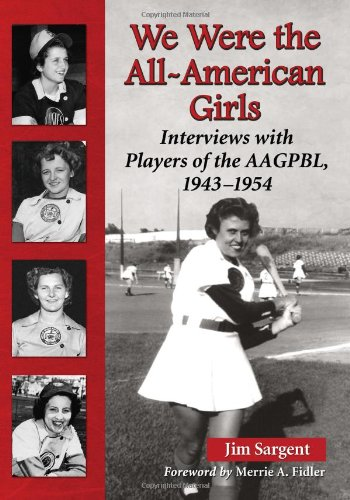 We Were the All-American Girls: Interviews with Players of the AAGPBL, 1943-1954]()