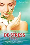 De-Stress Effect, The: Rebalance Your Body's Systems For Vibrant Health And Happiness