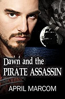 Dawn and the Pirate Assassin by [Marcom, April]