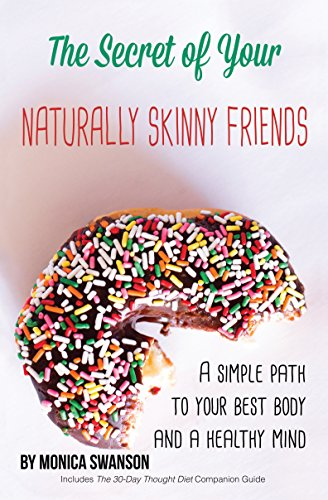 The Secret of Your Naturally Skinny Friends: a simple path to your best body and a healthy mind