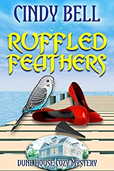 Ruffled Feathers (Dune House Cozy Mystery Book 7) by [Bell, Cindy]