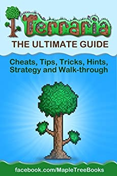 Terraria: The Complete & Ultimate Guide - Cheats, Tips, Tricks, Hints, Strategy and Walk-through by [Maple Tree Books]