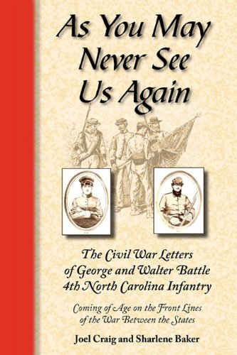 Download As You May Never See Us Again: The Civil War letters of George and Walter Battle, 4th North Carolina Infantry, Coming of Age on the Front Lines of the War Between the States PDF