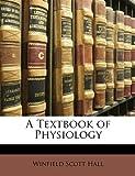 A Textbook of Physiology, Winfield Scott Hall, 1148472959