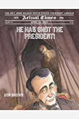 He Has Shot the President!: April 14, 1865: The Day John Wilkes Booth Killed President Lincoln (Actual Times) Hardcover