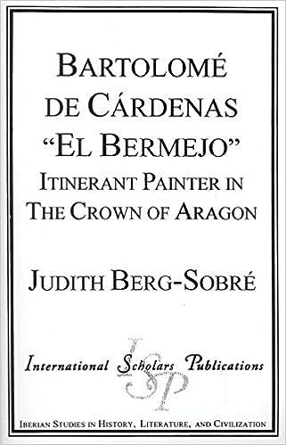 Bartolome de Cardenas 'El Bermejo': Pintor Errante En La Corona De Aragon (Iberian Studies in History, Literature, and Civilization)