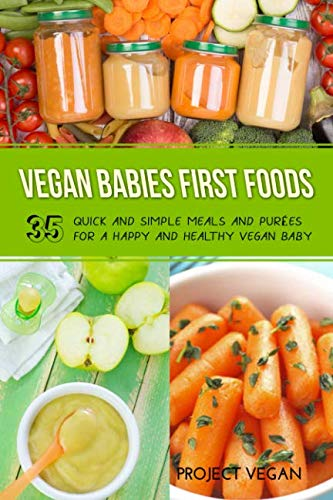 Vegan Babies First Foods: Quick and Simple Meals and Purees for a Happy and Healthy Vegan Baby by ProectVegan