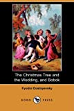 The Christmas Tree and the Wedding, and Bobok, Fyodor Dostoyevsky, 1409913589