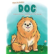 How to Draw Dog: The Easy and Clear Guide for Drawing Dogs - Step-by-Step Tutorial Book