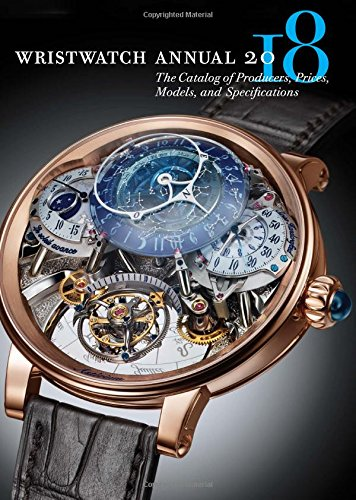 Wristwatch Annual 2018: The Catalog of Producers, Prices, Models, and Specifications