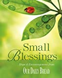 Small Blessings: Hope and Encouragement from Our Daily Bread