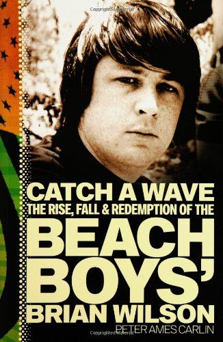 Download Catch a Wave: The Rise, Fall, and Redemption of the Beach Boys' Brian Wilson pdf epub