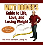 Matt Hoover's Guide to Life, Love, and Losing Weight, Matt Hoover and Sheri R. Colberg, 1602392900