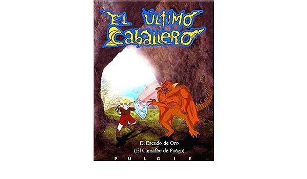 Amazon.com: El Último Caballero: una misión, muchos misterios y un gran amor imposible (El Escudo de Oro; el Camafeo de Fuego nº 1) (Spanish Edition) eBook: ...