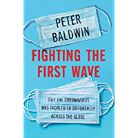 Fighting the First Wave: Why the Coronavirus Was Tackled So Differently Across the Globe (English Edition)