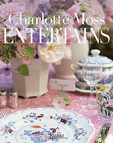 Charlotte Moss Entertains: Celebrations and Everyday Occasions cover