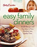 Betty Crocker Easy Family Dinners: Simple Recipes and Fun Ideas to Turn Meal