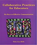 Collaborative Practices for Educators: Six Keys to Effective Communication [Paperback] [2006] Patty Lee