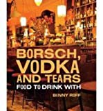 img - for Borsch, Vodka & Tears: Food to Drink With book / textbook / text book