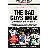 The Bad Guys Won: A Season of Brawling, Boozing, Bimbo Chasing, and Championship Baseball with Straw, Doc, Mookie, Nails, the