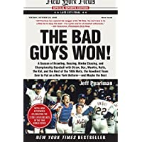 The Bad Guys Won: A Season of Brawling, Boozing, Bimbo Chasing, and Championship Baseball with Straw, Doc, Mookie, Nails, the Kid, and the Rest of the ... Put on a New York Uniform--and Maybe the Best