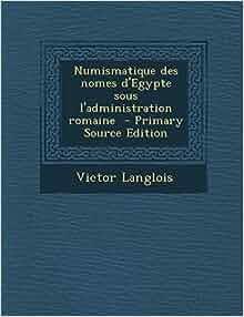 Numismatique des nomes d'Egypte sous l'administration romaine (French