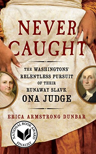 Search : Never Caught: The Washingtons' Relentless Pursuit of Their Runaway Slave, Ona Judge