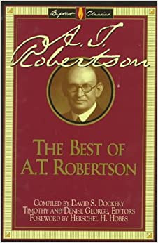 The Best of A.T. Robertson (The Library of Baptist Classics, Vol. 6)