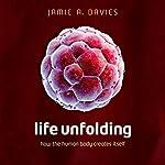 Life Unfolding: How the Human Body Creates Itself | Jamie A. Davies