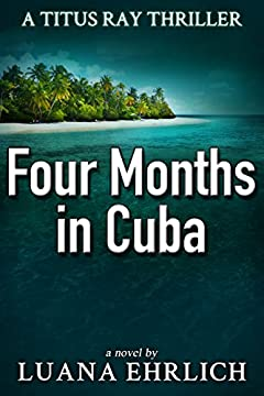 Four Months in Cuba: A Titus Ray Thriller