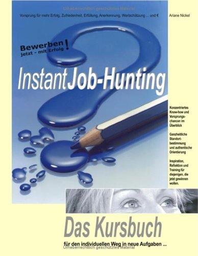 Instant Job-Hunting; Bewerben jetzt - mit Erfolg! Das Kursbuch für den individuellen Weg in neue Aufgaben