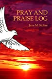 Pray and Praise Log, Jane M. Stokes, 143490055X