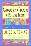Aromas and Flavors of the Past and Present, Alice B. Toklas, 1558216332