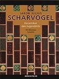 Jakob Julius Scharvogel: Keramiker des Jugendstils