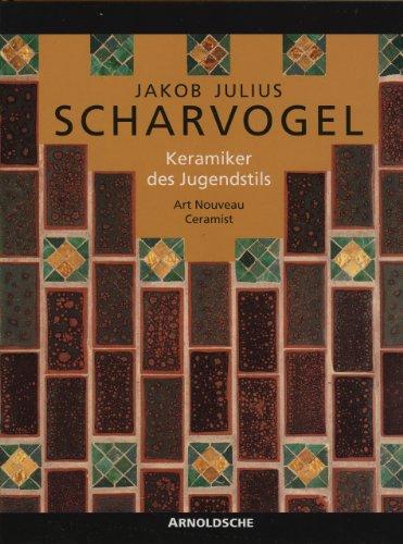 Jakob Julius Scharvogel: Keramiker des Jugendstils by Arnoldsche Verlagsanstalt GmbH