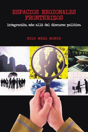Espacios regionales fronterizos: Integración, más allá del discurso político. (Spanish Edition)