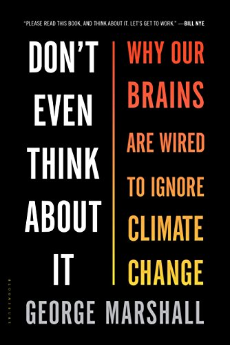 - Don't Even Think About It: Why Our Brains Are Wired to Ignore Climate Change