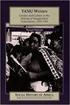 Book TANU Women: Gender and Culture in the Making of Tanganyikan Nationalism, 1955-65 (Social History of Africa)